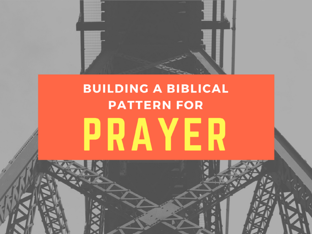 Building a Biblical Pattern for Prayer