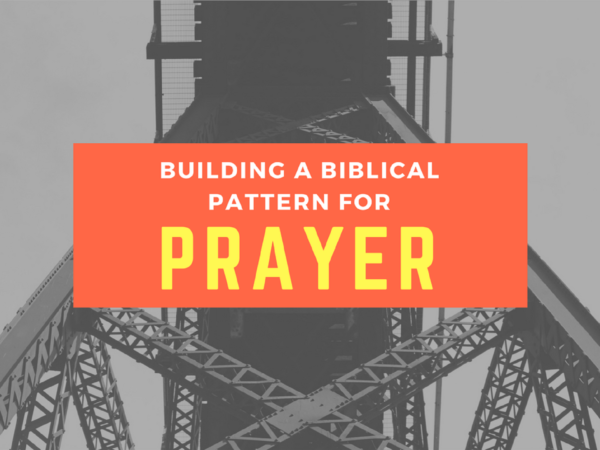 Building a Biblical Pattern for Prayer - Part One Image