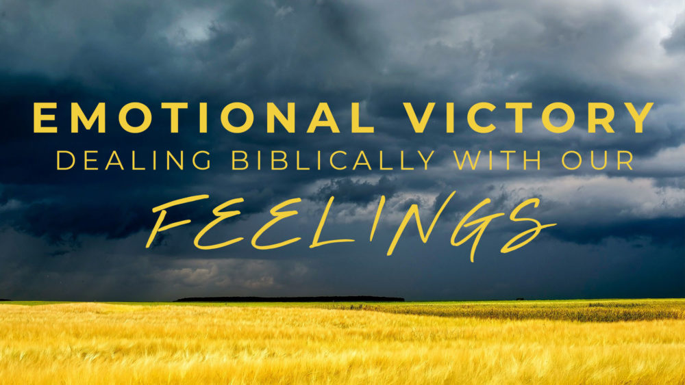 Dealing Biblically With Our Feelings