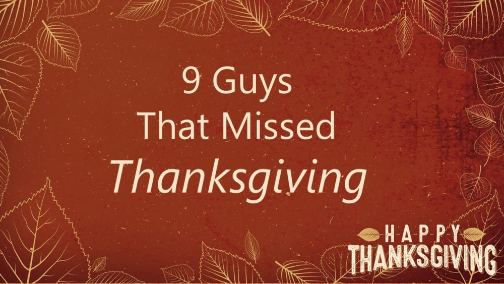 9 Guys That Missed Thanksgiving Image