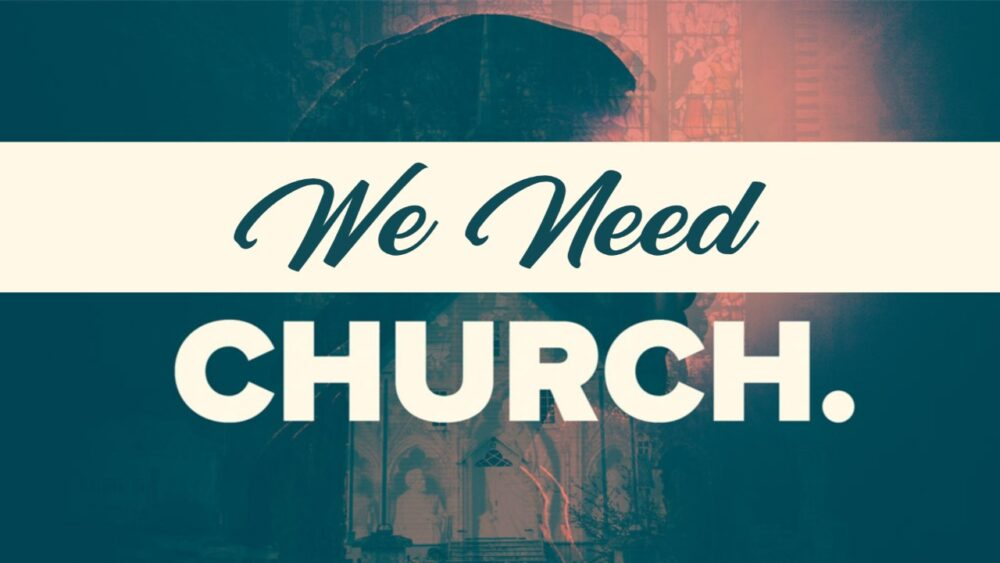 We Need Church